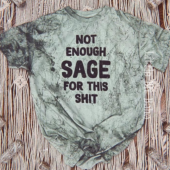 Not Enough Sage For This Shit Tee